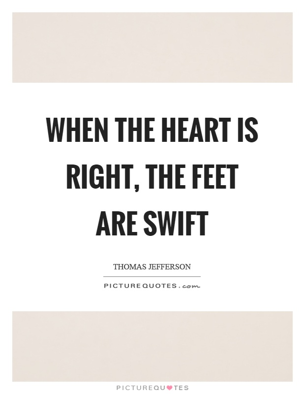 When the heart is right, the feet are swift Picture Quote #1