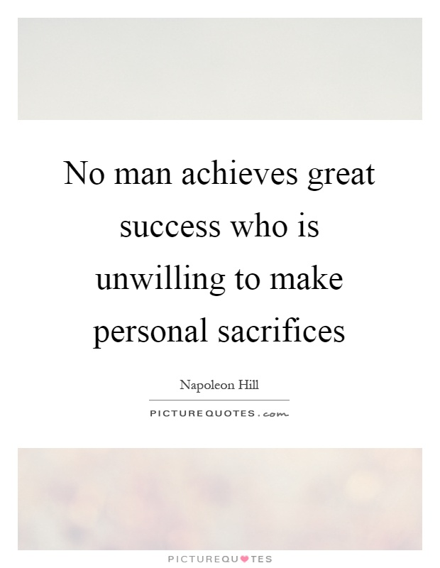 No man achieves great success who is unwilling to make personal sacrifices Picture Quote #1