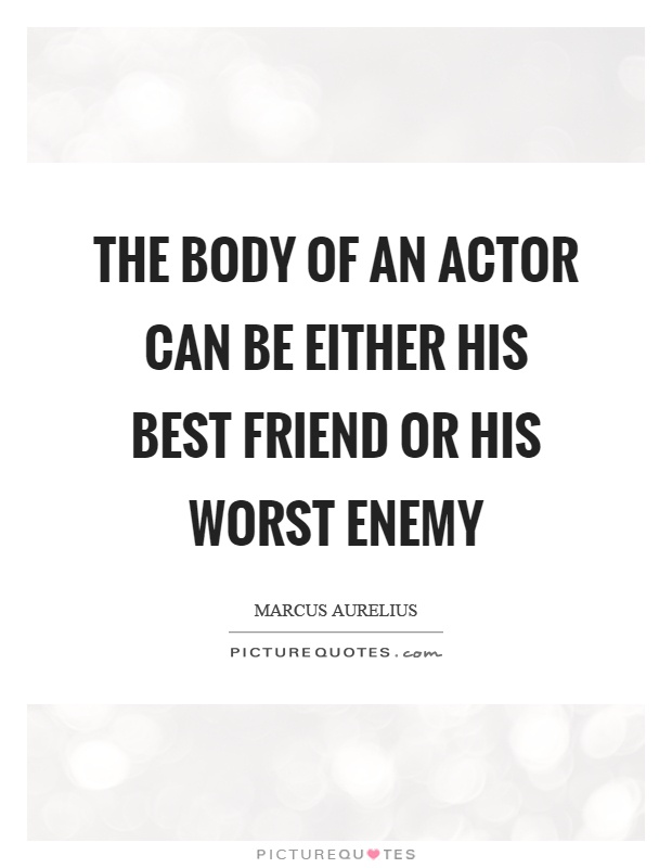 The body of an actor can be either his best friend or his worst enemy Picture Quote #1