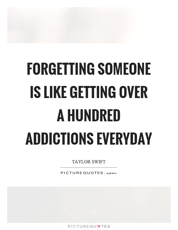 Forgetting someone is like getting over a hundred addictions everyday Picture Quote #1