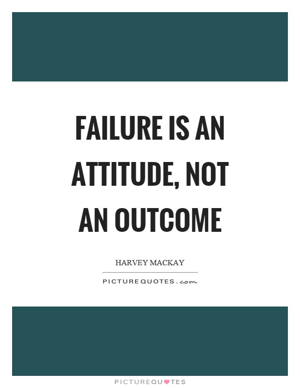 Failure is an attitude, not an outcome Picture Quote #1