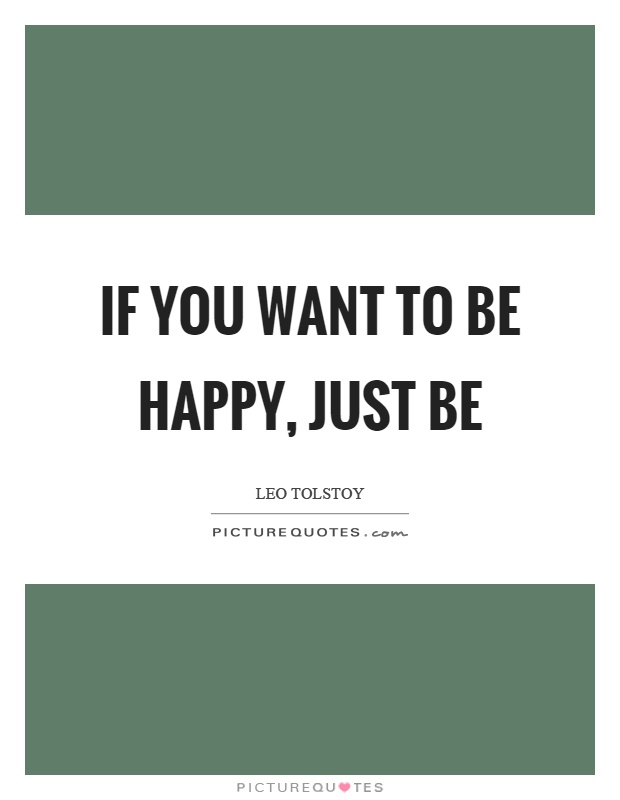 If you want to be happy, just be Picture Quote #1