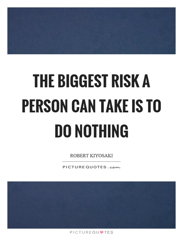 The biggest risk a person can take is to do nothing Picture Quote #1