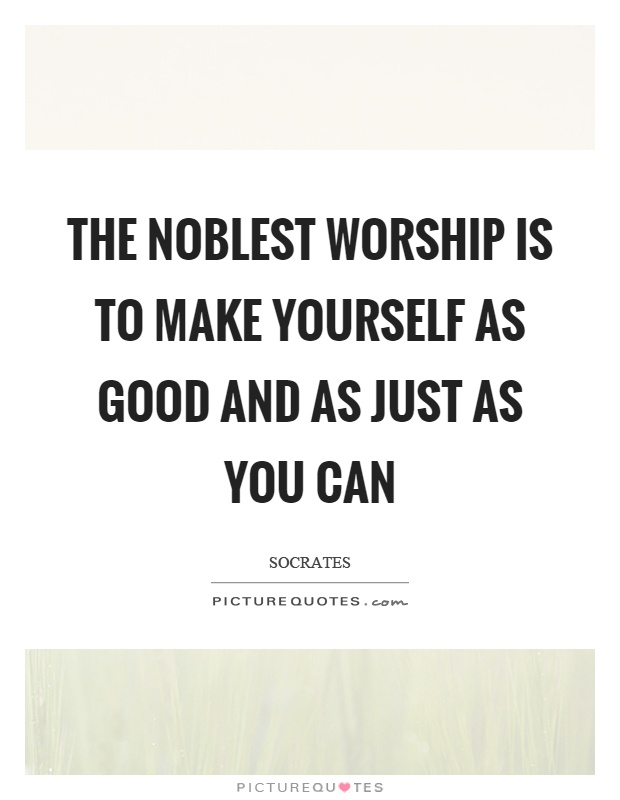 The noblest worship is to make yourself as good and as just as you can Picture Quote #1