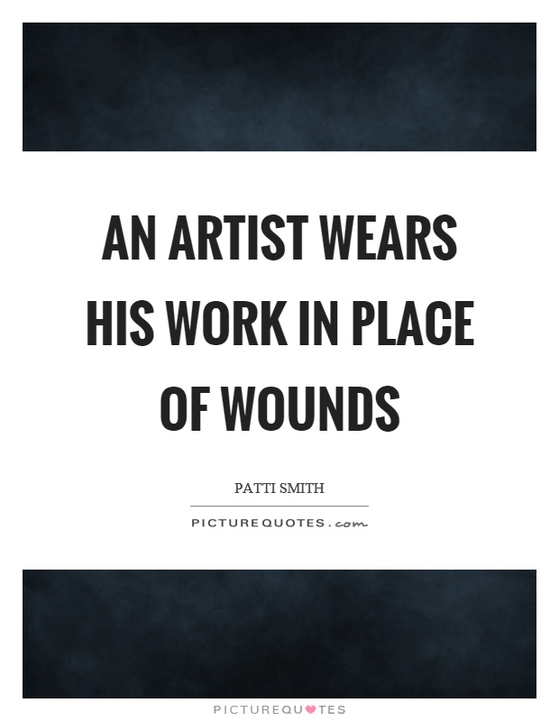 An artist wears his work in place of wounds Picture Quote #1