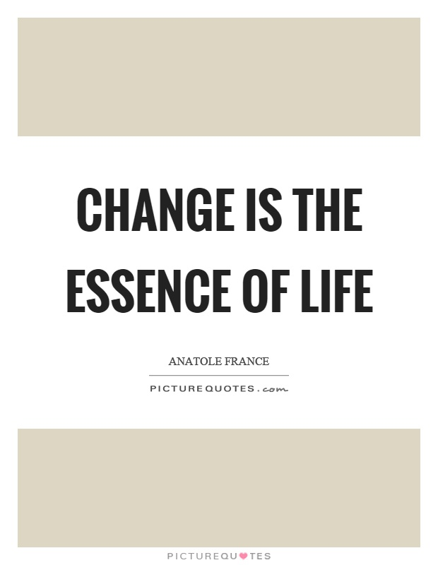 Change is the essence of life Picture Quote #1