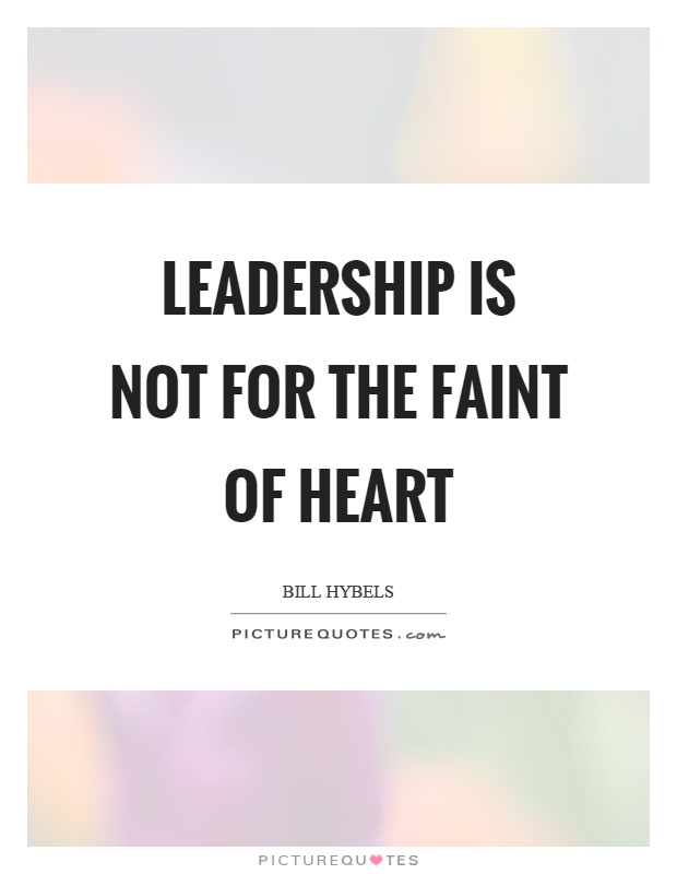 Leadership is not for the faint of heart Picture Quote #1