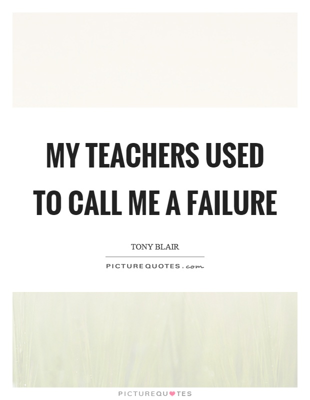 My teachers used to call me a failure Picture Quote #1