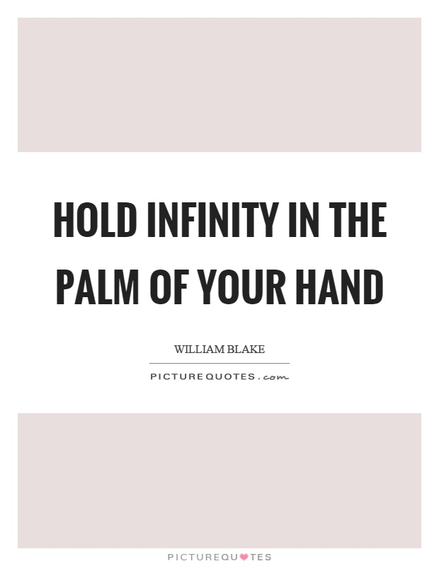 Hold infinity in the palm of your hand Picture Quote #1