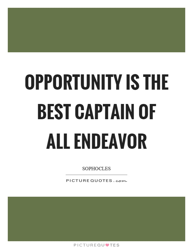 Opportunity is the best captain of all endeavor Picture Quote #1