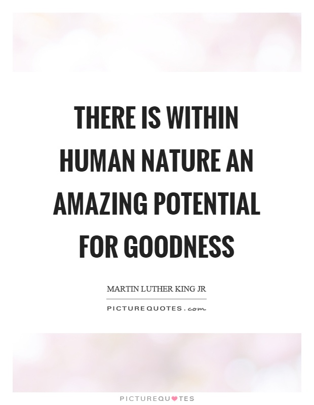 There is within human nature an amazing potential for goodness Picture Quote #1