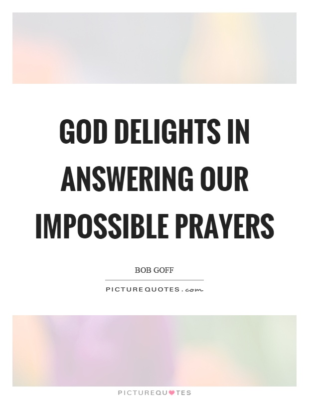 God delights in answering our impossible prayers Picture Quote #1