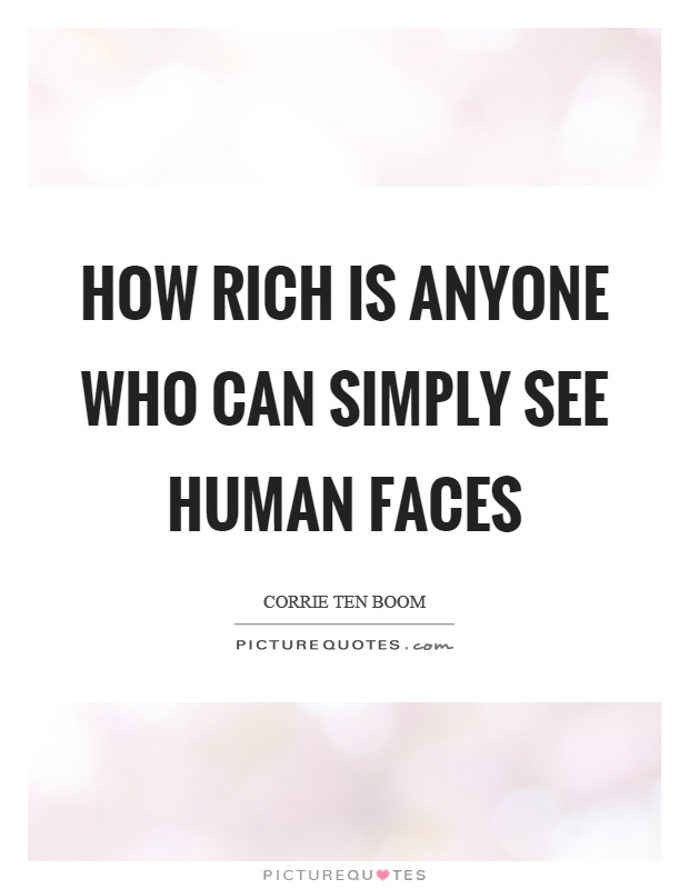 How rich is anyone who can simply see human faces Picture Quote #1