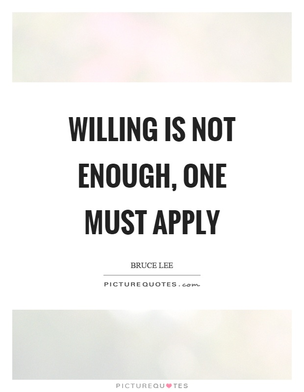 Willing is not enough, one must apply Picture Quote #1