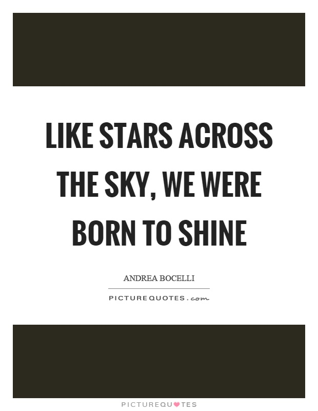 Like stars across the sky, we were born to shine Picture Quote #1