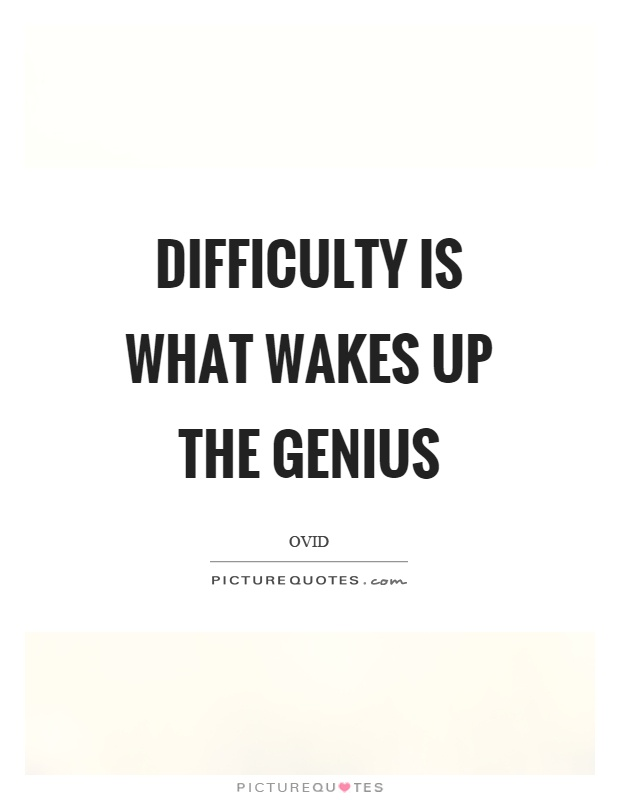 Difficulty is what wakes up the genius Picture Quote #1