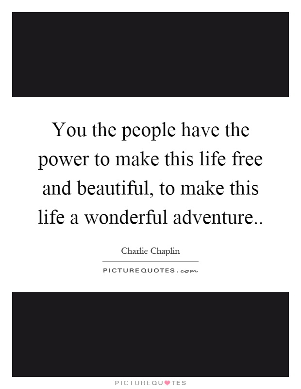You the people have the power to make this life free and beautiful, to make this life a wonderful adventure Picture Quote #1