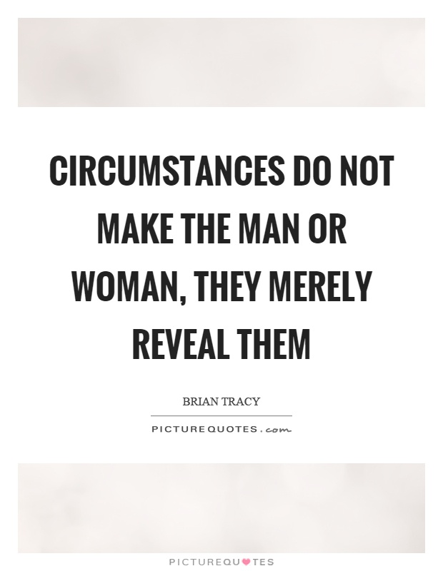 Circumstances do not make the man or woman, they merely reveal them Picture Quote #1