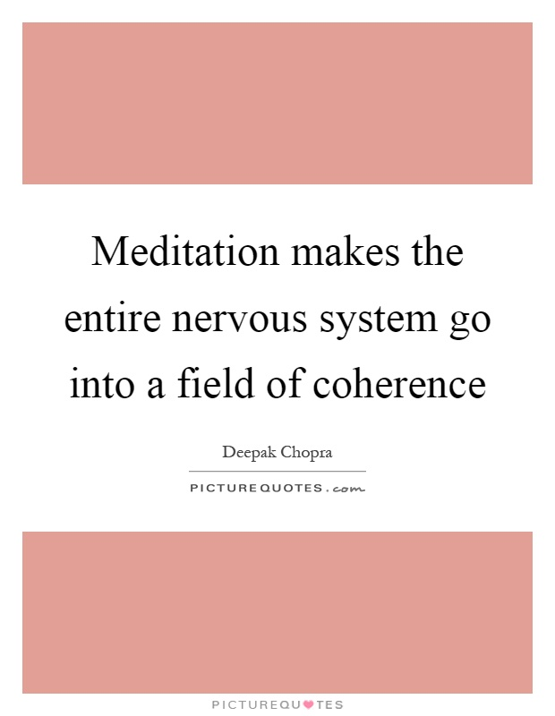Meditation makes the entire nervous system go into a field of coherence Picture Quote #1