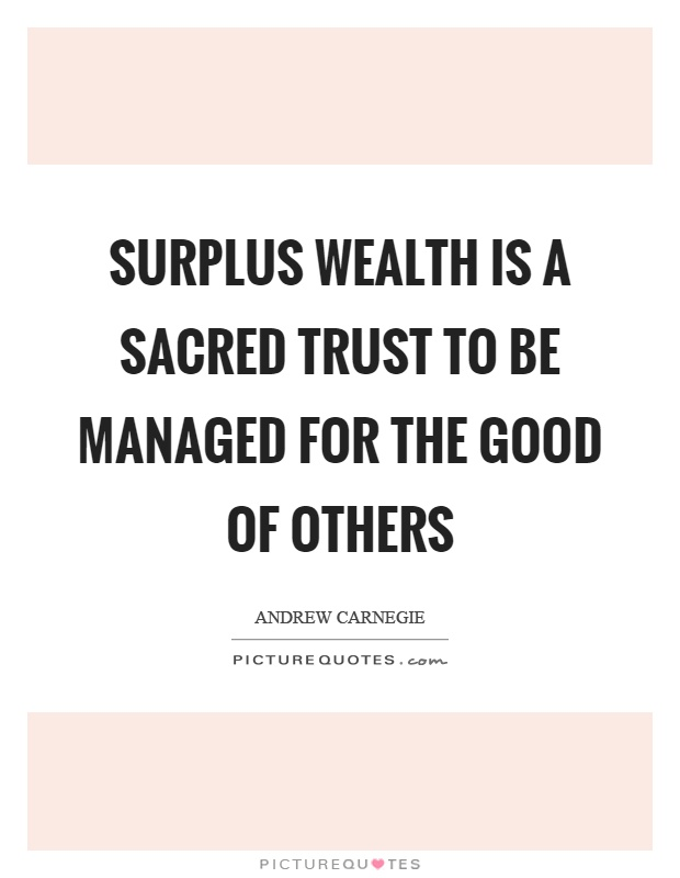 Surplus wealth is a sacred trust to be managed for the good of others Picture Quote #1