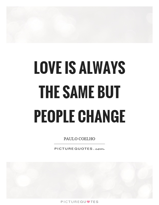 Love is always the same but people change Picture Quote #1