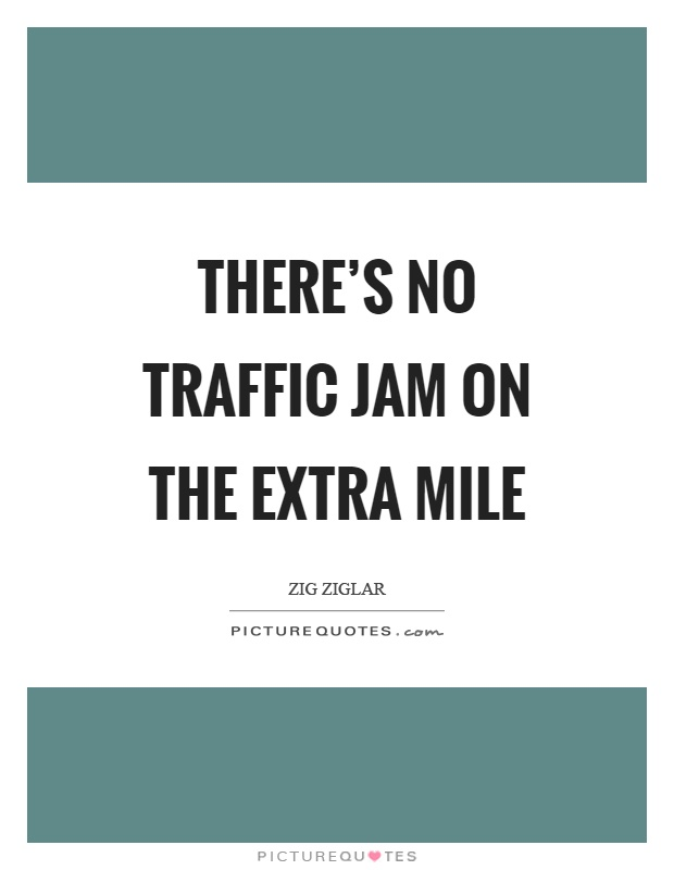 There's no traffic jam on the extra mile Picture Quote #1