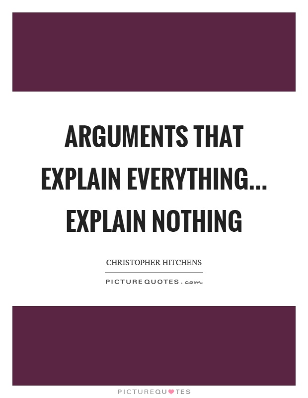 Arguments that explain everything... explain nothing Picture Quote #1
