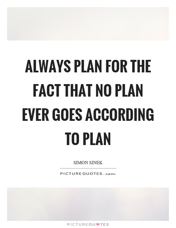 Always plan for the fact that no plan ever goes according to plan Picture Quote #1