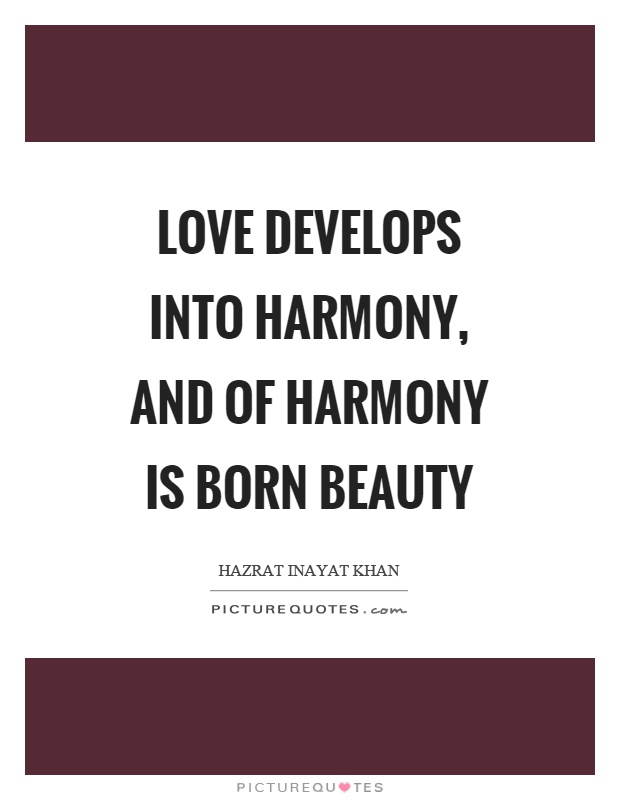 Love develops into harmony, and of harmony is born beauty Picture Quote #1