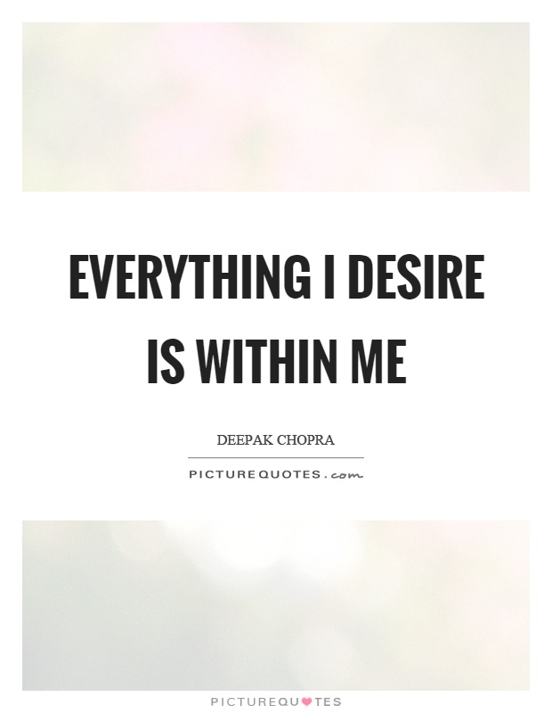 Everything I desire is within me Picture Quote #1