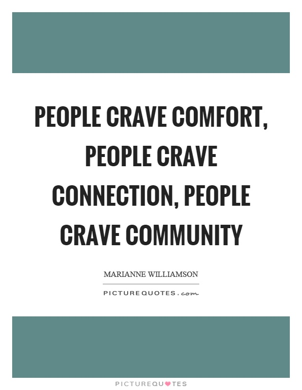 People crave comfort, people crave connection, people crave community Picture Quote #1