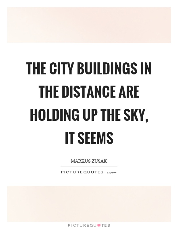 The city buildings in the distance are holding up the sky, it seems Picture Quote #1