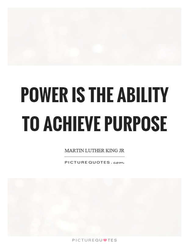 Power is the ability to achieve purpose Picture Quote #1