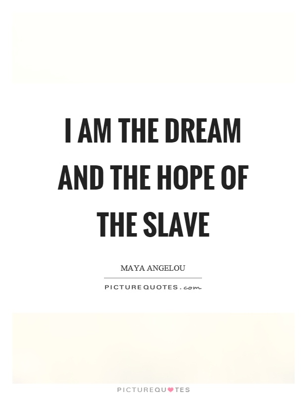 I am the dream and the hope of the slave Picture Quote #1