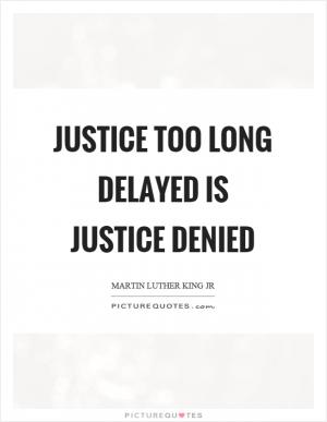 Justice Delayed is Justice Denied   Essay   Expansion & Meaning
