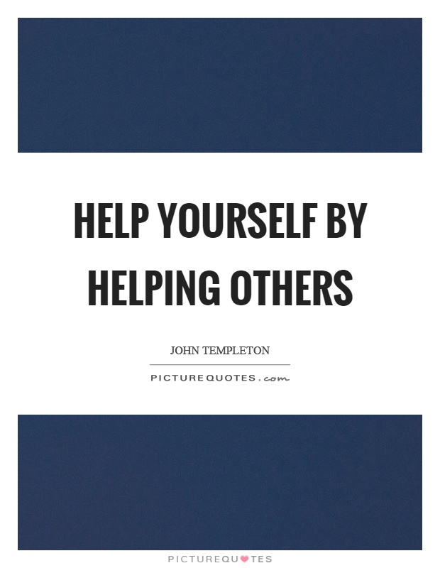 Help yourself by helping others Picture Quote #1