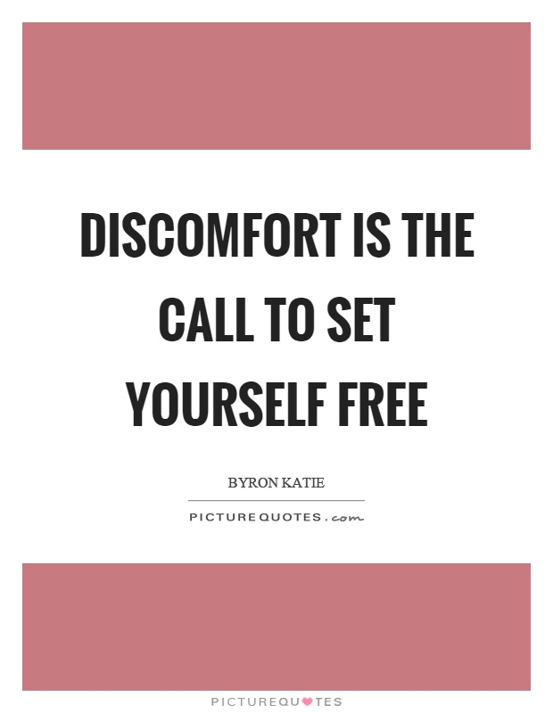 Discomfort is the call to set yourself free Picture Quote #1