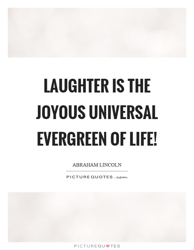 laughter is the joyous universal evergreen of life