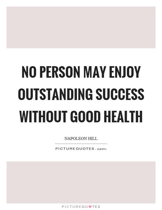 No person may enjoy outstanding success without good health Picture Quote #1