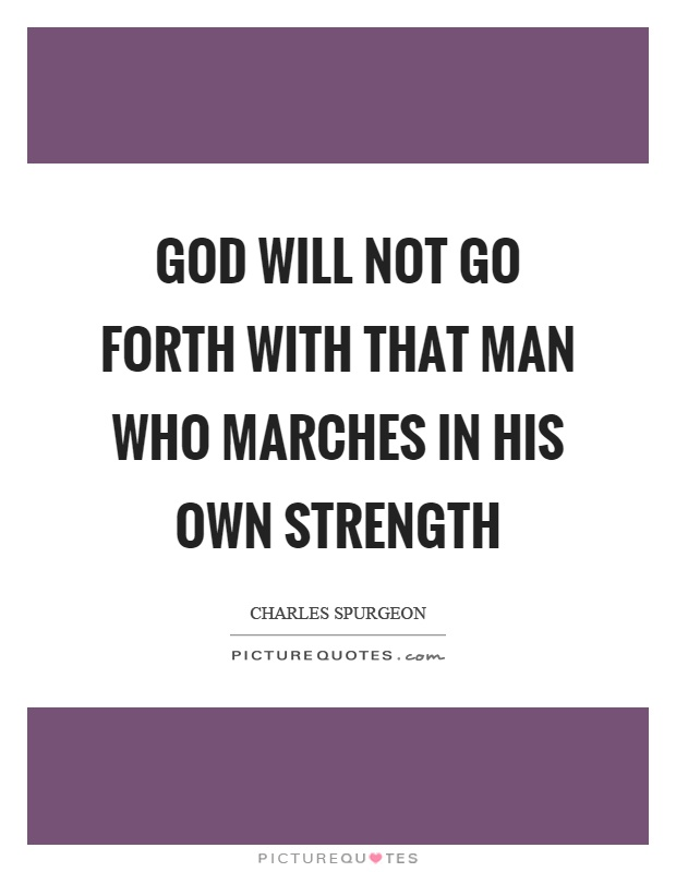 God will not go forth with that man who marches in his own strength Picture Quote #1