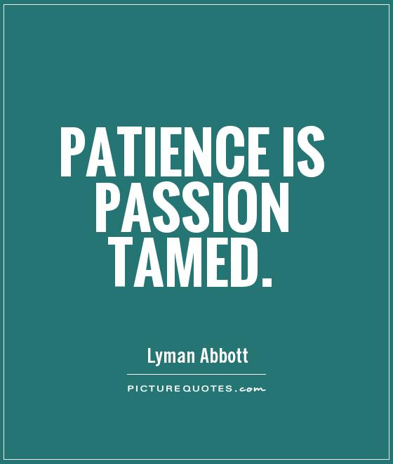 Patience is passion tamed Picture Quote #1