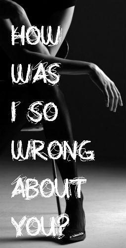 How was I so wrong about you? Picture Quote #1