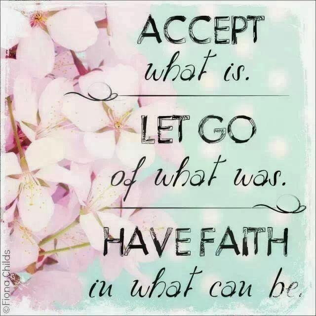 Accept what is, let go of what was, have faith in what could be Picture Quote #1
