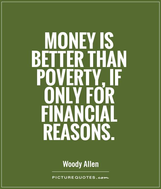 Money is better than poverty, if only for financial reasons Picture Quote #1