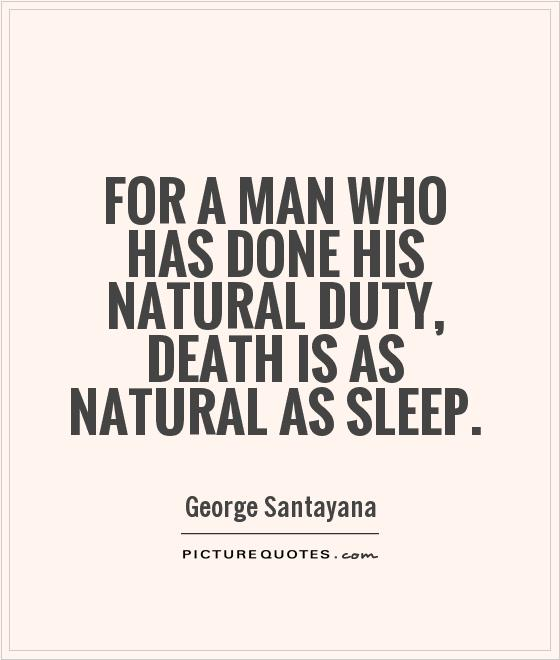 For a man who has done his natural duty, death is as natural as sleep Picture Quote #1