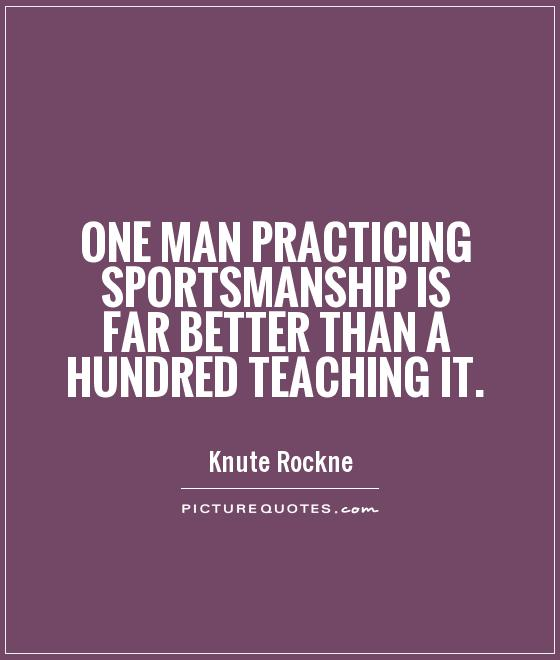One man practicing sportsmanship is far better than a hundred teaching it Picture Quote #1