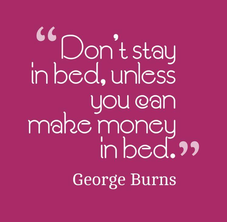 Don't stay in bed, unless you can make money in bed Picture Quote #1