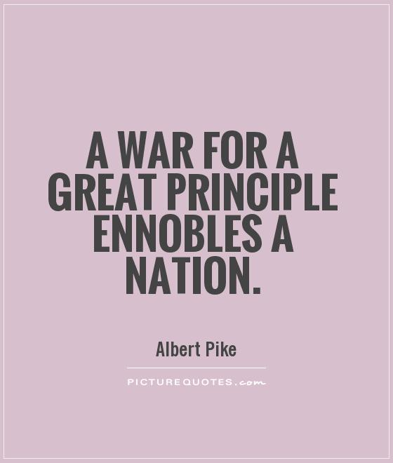 A war for a great principle ennobles a nation Picture Quote #1