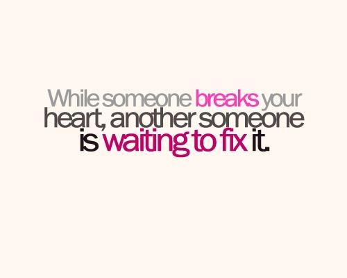 While someone breaks your heart, another someone is waiting to fix it Picture Quote #1
