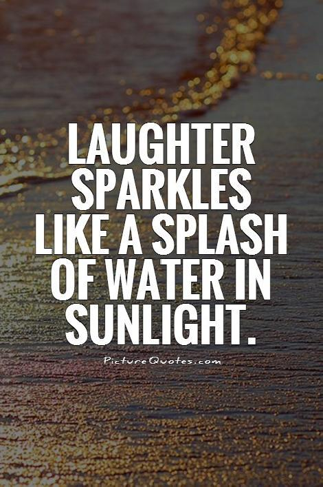 Laughter sparkles like a splash of water in sunlight Picture Quote #1